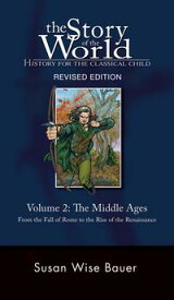 The Story of the World: History for the Classical Child: The Middle Ages: From the Fall of Rome to the Rise of the Renaissance (Second Revised Edition) (Vol. 2) (Story of the World)【電子書籍】[ Susan Wise Bauer ]