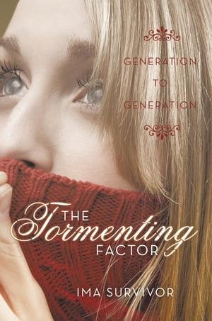 The Tormenting FactorGeneration to Generation【電子書籍】[ Ima Survivor ]