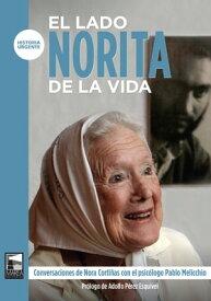 El lado Norita de la vidaConversaciones de Nora Corti?as con el psic?logo Pablo Melicchio【電子書籍】[ Pablo Melicchio ]