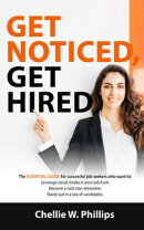 Get Noticed, Get Hired: The Essential Guide for successful job seekers who want to