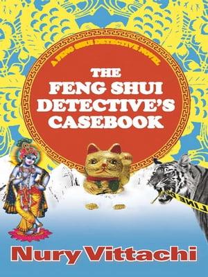 The Feng Shui Detective's Casebook【電子書籍】[ Nury Vittachi ]
