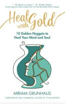 Heal with Gold: 10 Golden Nuggets to Heal Your Mind and Soul
