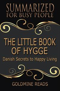 Summary: The Little Book of Hygge - Summarized for Busy PeopleDanish Secrets to Happy Living: Based on the Book by Meik Wiking【電子書籍】[ Goldmine Reads ]