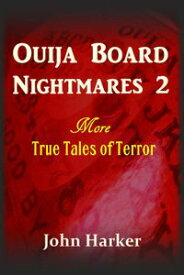 Ouija Board Nightmares 2: More True Tales of Terror【電子書籍】[ John Harker ]