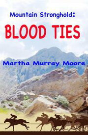 Mountain Stronghold: Blood Ties Mountain Stronghold, #2【電子書籍】[ Martha Murray Moore ]