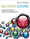 Refining SoundA Practical Guide to Synthesis and Synthesizers【電子書籍】[ Brian K. Sh...