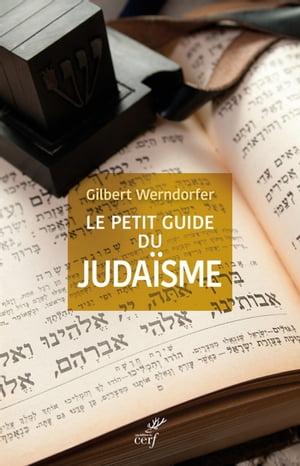 Le petit guide du juda?sme【電子書籍】[ Gilbert Werndorfer ]