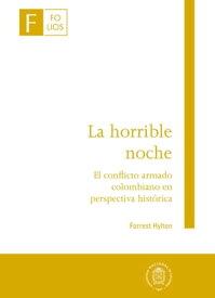 La horrible noche - El conflicto armado colombiano en perspectiva hist?rica【電子書籍】[ Forrest Hylton ]