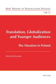 Translation, Globalization and Younger AudiencesThe Situation in Poland【電子書籍】[ Michal Borodo ]