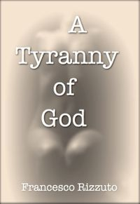 A Tyranny of God【電子書籍】[ Francesco Rizzuto ]