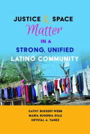 Justice and Space Matter in a Strong, Unified Latino Community