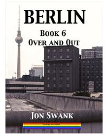 Berlin Book 6Over and Out【電子書籍】[ Jon Swank ]