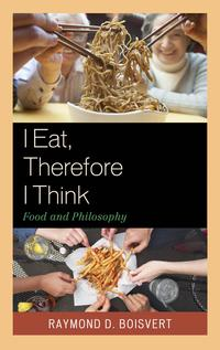 IEat,ThereforeIThinkFoodandPhilosophy