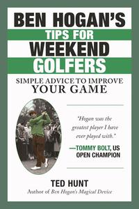 Ben Hogan's Tips for Weekend GolfersSimple Advice to Improve Your Game【電子書籍】[ Ted Hunt ]