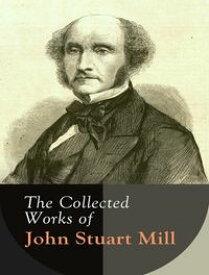 The Complete Works of John Stuart Mill【電子書籍】[ John Stuart Mill ]
