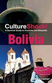 CultureShock! Bolivia A Survival Guide to Customs and Etiquette【電子書籍】[ Mark Cramer ]