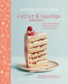 Afternoon Tea at the Cutter & Squidge BakeryDelicious recipes for dream cakes, biskies, savouries and more【電子書籍】[ Emily Lui ]