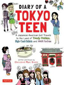 Diary of a Tokyo Teen A Japanese-American Girl Travels to the Land of Trendy Fashion, High-Tech Toilets and Maid Cafes【電子書籍】[ Christine Mari Inzer ]
