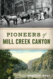 Pioneers of Mill Creek Canyon【電子書籍】[ Shannon Wray ]
