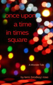 Once Upon a Time in Times Square ~ A Wonder TaleIconography: The Anatomy of My Becoming, #2【電子書籍】[ Temi (Brodkey) Rose ]