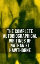 The Complete Autobiographical Writings of Nathaniel Hawthorne