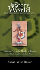The Story of the World: History for the Classical Child: Early Modern Times: From Elizabeth the First to the Forty-Niners (Vol. 3) (Story of the World)【電子書籍】[ Susan Wise Bauer ]