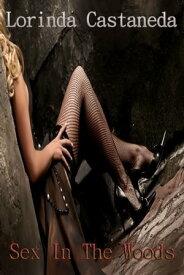 Sex In The Woods【電子書籍】[ Lorinda Castaneda ]