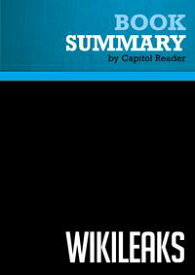 Summary of Wikileaks: Inside Julian Assange's War on Secrecy - David Leigh and Luke Harding【電子書籍】[ Capitol Reader ]