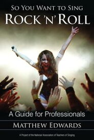 So You Want to Sing Rock 'n' RollA Guide for Professionals【電子書籍】[ Matthew Edwards ]