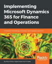 Implementing Microsoft Dynamics 365 for Operations【電子書籍】[ Rahul Mohta ]