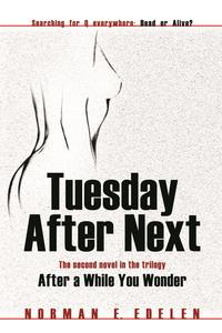 Tuesday After NextThe second novel in the trilogy After a While You Wonder【電子書籍】[ Norman E. Edelen ]