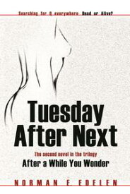 Tuesday After Next The second novel in the trilogy After a While You Wonder【電子書籍】[ Norman E. Edelen ]