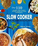 Slow Cooker Cookbook: Over 110 Healthy Slow Cooker Recipes Book For Food Enthusiasts