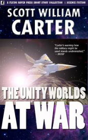 The Unity Worlds at War【電子書籍】[ Scott William Carter ]