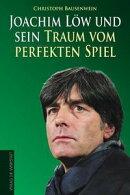 Joachim Löw und sein Traum vom perfekten Spiel