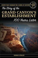The Story of the Grand Canyon's Establishment 100 Years Later