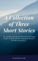 A Collection of Three Short Stories
