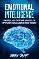 Emotional Intelligence: Rewire Your Brain, Change Your Approach to Life, Improve Your Social Skills & Master…