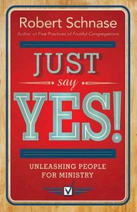 Just Say Yes!Unleashing People for Ministry【電子書籍】[ Robert Schnase ]