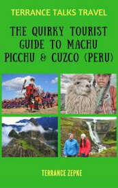 Terrance Talks Travel: The Quirky Tourist Guide to Machu Picchu & Cuzco (Peru)【電子書籍】[ Terrance Zepke ]