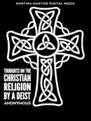 Thoughts on the Christian Religion by a Deist