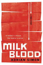 Milk-Blood A Father's Choice, the Family's Price【電子書籍】[ Adrian Simon ]