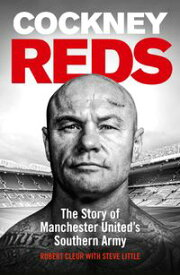Cockney RedsThe Story of Manchester United's Southern Army【電子書籍】[ Robert Cleur ]