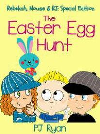 The Easter Egg Hunt (Rebekah, Mouse & RJ: Special Edition)【電子書籍】[ PJ Ryan ]