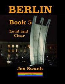Berlin Book 5Loud and Clear【電子書籍】[ Jon Swank ]