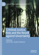 Criminal Justice, Risk and the Revolt against Uncertainty