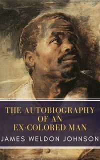 The Autobiography of an Ex-Colored Man【電子書籍】[ James Weldon Johnson ]