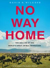 NoWayHomeTheDeclineoftheWorld'sGreatAnimalMigrations