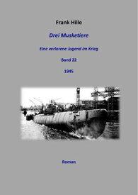 Drei Musketiere - Eine verlorene Jugend im Krieg, Band 22【電子書籍】[ Frank Hille ]