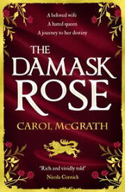 The Damask Rose The enthralling historical novel: The friendship of a queen of England comes at a price . . .【電子書籍】[ Carol McGrath ]